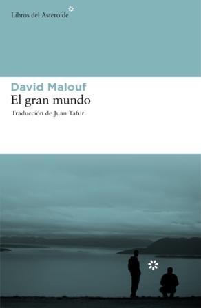 """El gran mundo"", la gran novela del australiano David Malouf"
